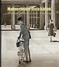 """Berättelsen om Gertrud """"Calle"""" Wallenberg : Mannerheims sista kärlek"""