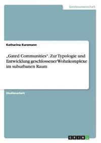 """""""Gated Communities. Zur Typologie Und Entwicklung Geschlossener Wohnkomplexe Im Suburbanen Raum"""