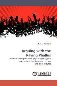 Arguing with the Raving Phallus