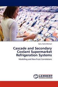 Cascade and Secondary Coolant Supermarket Refrigeration Systems