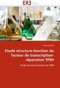 Etude Structure-Fonction Du Facteur de Transcription-Reparation Tfiih