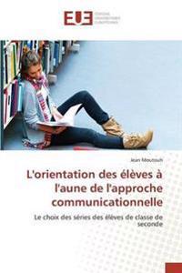 L'Orientation Des Eleves A L'Aune de L'Approche Communicationnelle