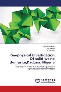Geophysical Investigation of Solid Waste Dumpsite, Kaduna. Nigeria