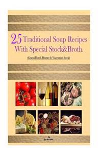 25 Traditional Soup Recipes: With Special Stock&broth