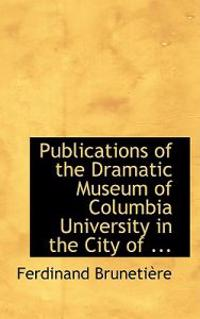 Publications of the Dramatic Museum of Columbia University in the City of New York