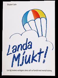 Landa mjukt! : lär dig hantera vardagens stress och se framåt med mental träning