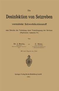 Die Desinfektion Von Setzreben Vermittelst Schwefelkohlenstoff Zum Zwecke Der Verhutung Einer Verschleppung Der Reblaus (Phylloxera Vastatrix PL.)