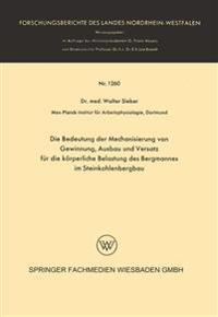 Die Bedeutung Der Mechanisierung Von Gewinnung, Ausbau Und Versatz Für Die Körperliche Belastung Des Bergmannes Im Steinkohlenbergbau