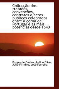 Collec O DOS Tratados, Conven Es, Contratos E Actos Publicos Celebrados Entre a Coroa de Portugal