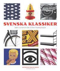 Svenska klassiker : små historier om stora framgångar