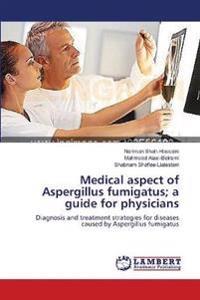 Medical Aspect of Aspergillus Fumigatus; A Guide for Physicians