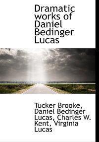 Dramatic Works of Daniel Bedinger Lucas