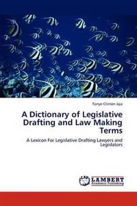 A Dictionary of Legislative Drafting and Law Making Terms