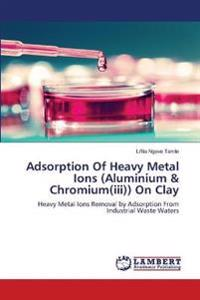 Adsorption of Heavy Metal Ions (Aluminium & Chromium(iii)) on Clay