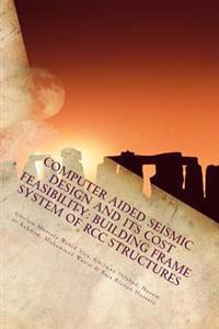 Computer Aided Seismic Design and Its Cost Feasibility: Building Frame System of Rcc Structures: Building Frame System of Rcc Structures