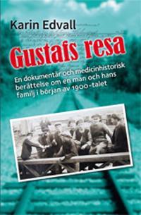 Gustafs resa : en dokumentär, och en medicinhistorisk berättelse om en man och hans familj i början av 1900-talet