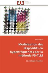 Mod�lisation Des Dispositifs En Hyperfr�quences Par La M�thode Fd-Tlm