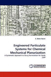 Engineered Particulate Systems for Chemical Mechanical Planarization