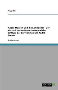 Andre Masson Und Die Sandbilder - Der Versuch Des Automatismus Und Der Einfluss Der Surrealisten Um Andre Breton