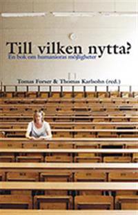 Till vilken nytta? : en bok om humanioras möjligheter