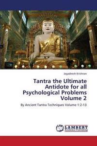 Tantra the Ultimate Antidote for All Psychological Problems Volume 2