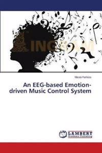 An Eeg-Based Emotion-Driven Music Control System