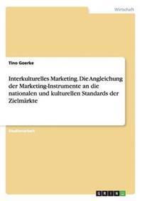 Interkulturelles Marketing. Die Angleichung Der Marketing-Instrumente an Die Nationalen Und Kulturellen Standards Der Zielmarkte