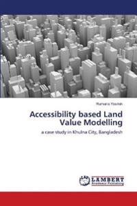 Accessibility Based Land Value Modelling