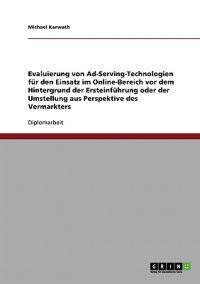 Evaluierung Von Ad-Serving-Technologien Fur Den Einsatz Im Online-Bereich. Ersteinfuhrung Oder Umstellung Aus Perspektive Des Vermarkters