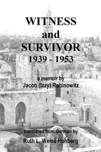 Witness and Survivor: A Memoir by Jacob Izzy Rabinowitz