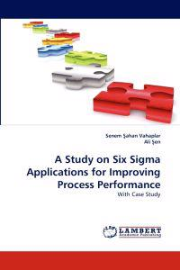 A Study on Six SIGMA Applications for Improving Process Performance
