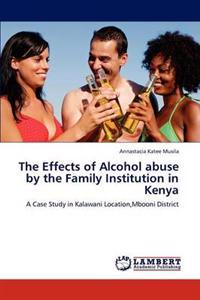 The Effects of Alcohol Abuse by the Family Institution in Kenya