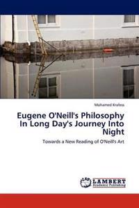 Eugene O'Neill's Philosophy in Long Day's Journey Into Night