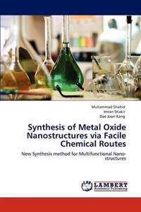 Synthesis of Metal Oxide Nanostructures Via Facile Chemical Routes