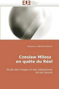 Czeslaw Milosz En Qu�te Du R�el