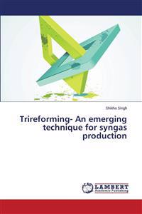 Trireforming- An Emerging Technique for Syngas Production