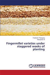 Fingermillet Varieties Under Staggered Weeks of Planting