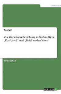 Zur Vater-Sohn-Beziehung in Kafkas Werk. Das Urteil Und Brief an Den Vater