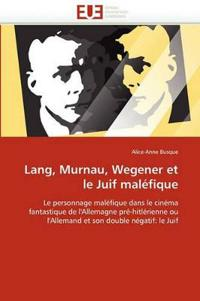Lang, Murnau, Wegener Et Le Juif Malefique