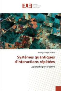 Systemes Quantiques D''Interactions Repetees
