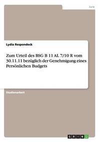 Zum Urteil Des Bsg B 11 Al 7/10 R Vom 30.11.11 Bezuglich Der Genehmigung Eines Personlichen Budgets