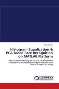 Histogram Equalization & Pca Based Face Recognition on MATLAB Platform