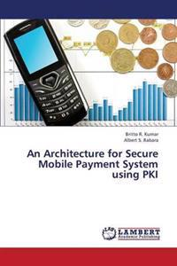 An Architecture for Secure Mobile Payment System Using Pki