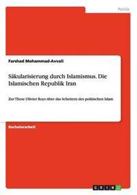 S�kularisierung Durch Islamismus. Die Islamischen Republik Iran