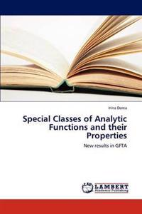 Special Classes of Analytic Functions and Their Properties