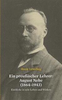 Ein preußischer Lehrer: August Nebe (1864-1943)