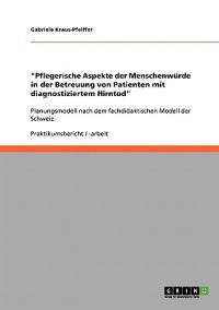 """""""Pflegerische Aspekte Der Menschenwurde in Der Betreuung Von Patienten Mit Diagnostiziertem Hirntod"""""""