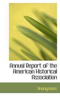 Annual Report of the American Historical Association