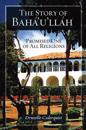 The Story of Baha'u'llah: Promised One of All Religions
