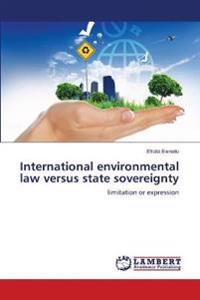 International Environmental Law Versus State Sovereignty